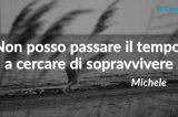 """Precariato e futuro senza speranza per i giovani. Ecco l'addio di Michele: """" Io non ho tradito, io mi sento tradito"""""""